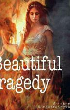 Beautiful Tragedy  by NotXaXfairyTaleX