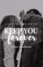 Keep You Forever  ✓ | AVAILABLE WORLDWIDE AS A PAPERBACK/EBOOK! by chhaviandbooks