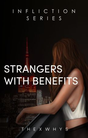 Strangers with Benefits (Infliction #20, Revision) by thexwhys