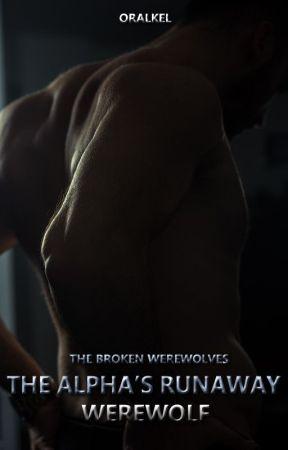 The Broken Werewolves: The Alpha's Runaway Werewolf (BxB) by OralKel