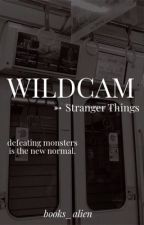 WILD CAM//Stranger Things  by fan-fictions101