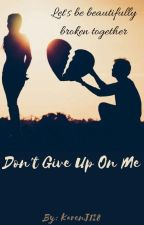 Don't Give Up On Me ✔ by Karenj128