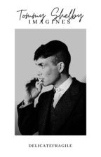 Tommy Shelby Imagines  by delicatefragile