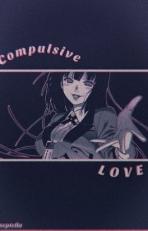 Compulsive Love [Kakegurui x Reader] by Neptella