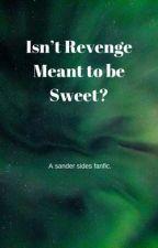 Isn't Revenge Meant to be Sweet? by ThatPastelTrashbag