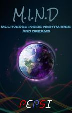 M.I.N.D [Multiverse inside Nightmares and dreams] by Pepsiisgood