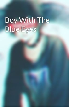 Boy With The Blue Eyes by CalisterGolden