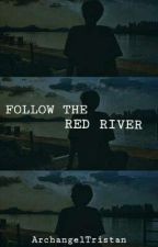 FOLLOW THE RED RIVER || TOMARRY || [1] by ArchangelTristan