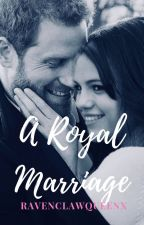 A Royal Marriage by RavenclawQueenx