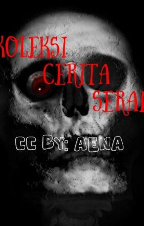 KOLEKSI CERITA SERAM(slow update) by DakkAena1