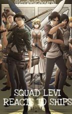 Squad Levi reacts to ships  by chrollosbandages