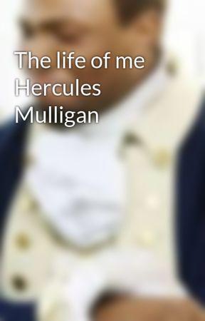The life of me Hercules Mulligan by niggaimgay