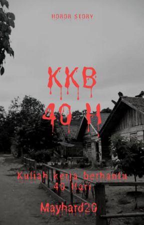 Kuliah Kerja Berhantu 40 Hari (KKB 40H) by mayhard20