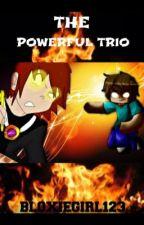 The Powerful Trio by Bloxiegirl123
