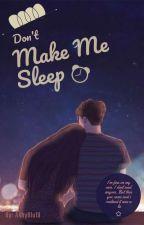 Dont Make Me Sleep by AshyBLu19