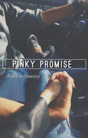 Pinky Promise (ON HOLD)  by iFellForAmeezy