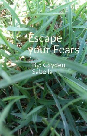 Escape your Fears by Fivepolecat7080