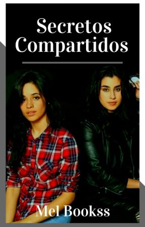 Secretos Compartidos (CAMREN) by MelBookss