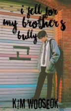 i fell for my brother's bully| kim wooseok  by bunnygukie