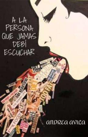 A la persona que jamas debí escuchar.  by Reyes_Avila