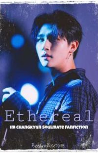 ¤ Ethereal ¤ Im Changkyun X Reader (Soulmate Fanfiction) cover