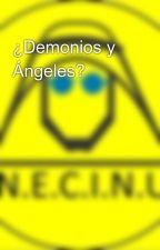 ¿Demonios y Ángeles? by 123poseidon123