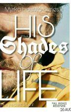HIS SHADES OF LIFE [Myrka haustið Series #1]  by SSAYEDWRITER786