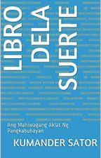 LIBRO DELA SUERTE (Ang Mahiwagang Aklat ng Kabuhayan) by kumandersator