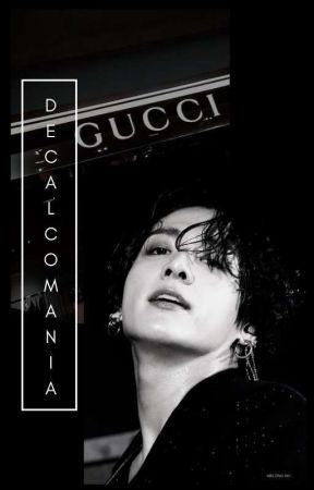 DECALCOMANIA by senpaiidaddy
