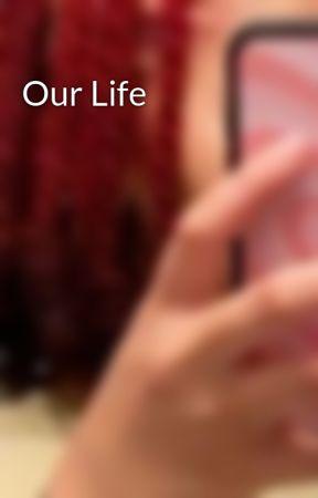 Our Life by imanijxx