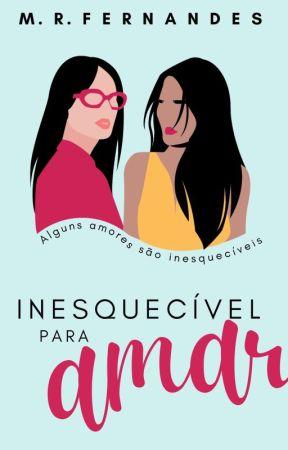 Inesquecível Para Amar (COMPLETO) by MRFernandess