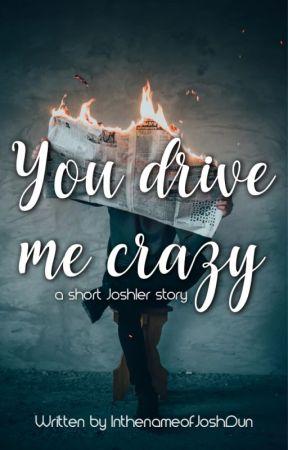 You drive me crazy (a short Joshler story) by InthenameofJoshDun