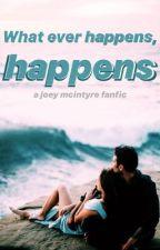 whatever happens, happens; a joey mcintyre fanfic by hoeforjoe