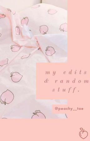 𝐦𝐲 𝐞𝐝𝐢𝐭𝐬 & 𝐫𝐚𝐧𝐝𝐨𝐦 𝐬𝐭𝐮𝐟𝐟. by peachy__tae