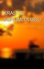KRALİYE SORUMLULUĞU by esma_hazal