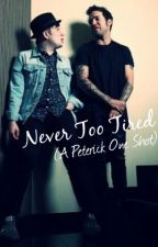 Never Too Tired {A Peterick One Shot} by patrickstumpsfedora