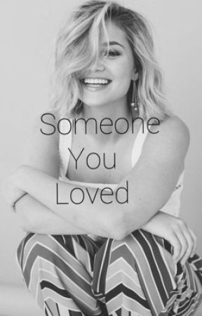 Someone You Loved by emilyromanoff2018