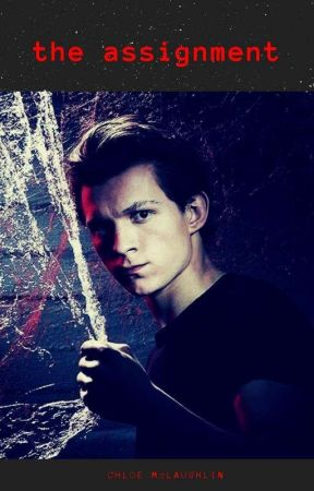 The Assignment - Peter Parker(Tom Holland) by Chloeeee_XD