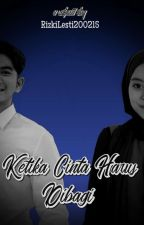 Ketika Cinta Harus Dibagi by RizkiLesti200215