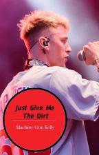 Just Give Me The Dirt (Machine Gun Kelly) by TheYumacorn