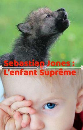 SEBASTIAN JONES : L'enfant Suprême [Tome 3] by UneLouveNoire