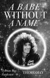 A Babe Without A Name (A Brian May / Queen fan fiction)  cover