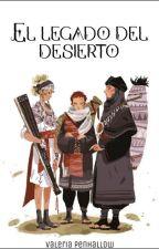 El legado del desierto by Valeria_Penhallow