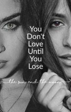 You Don't Love Until You Lose by Lilboi1738