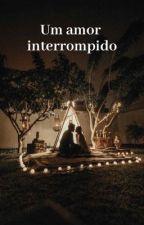 O AMOR INTERROMPIDO by MilenaSilva416854