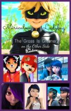 Miraculous Ladybug: The Grass is Greener on the Other Side of the Rainbow by SoulEaterluver4