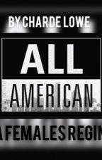 All American:Female reign  by chardelowe