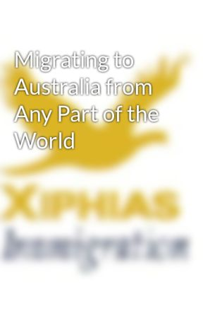 Migrating to Australia from Any Part of the World by xiphias321
