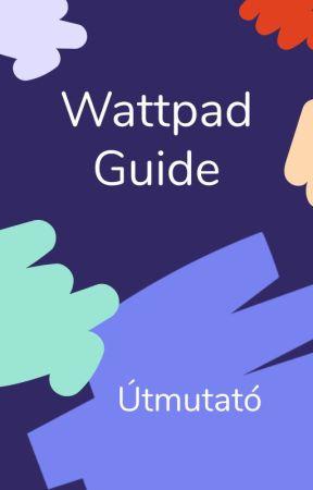 Útmutató a Wattpad világához by AmbassadorsHU