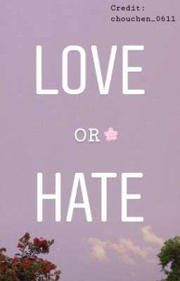 [Full] LOVE OR HATE? - Yêu hay Ghét?